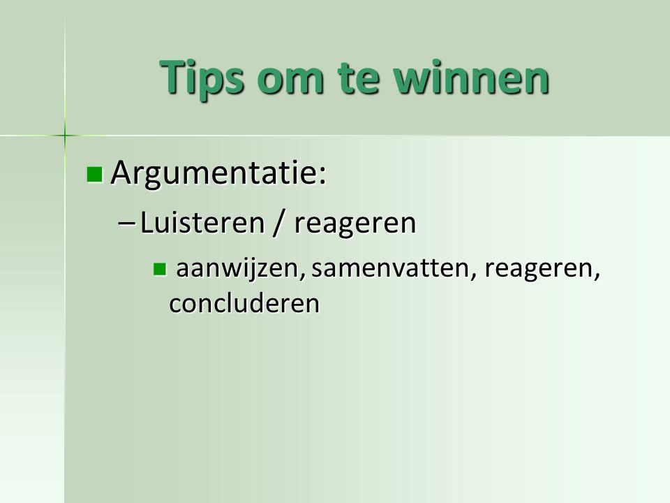 Tips om te winnen Argumentatie: Luisteren / reageren