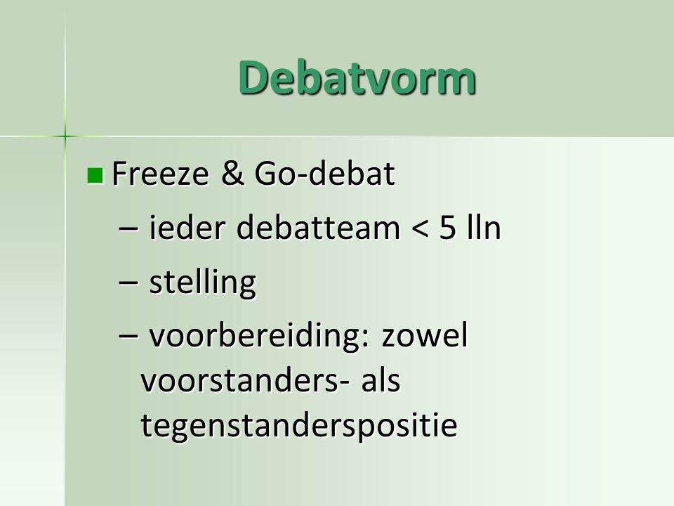 Debatvorm Freeze & Go-debat ieder debatteam < 5 lln stelling