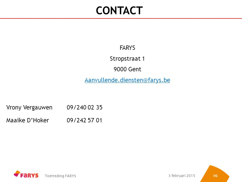 CONTACT FARYS Stropstraat 1 9000 Gent Aanvullende.diensten@farys.be