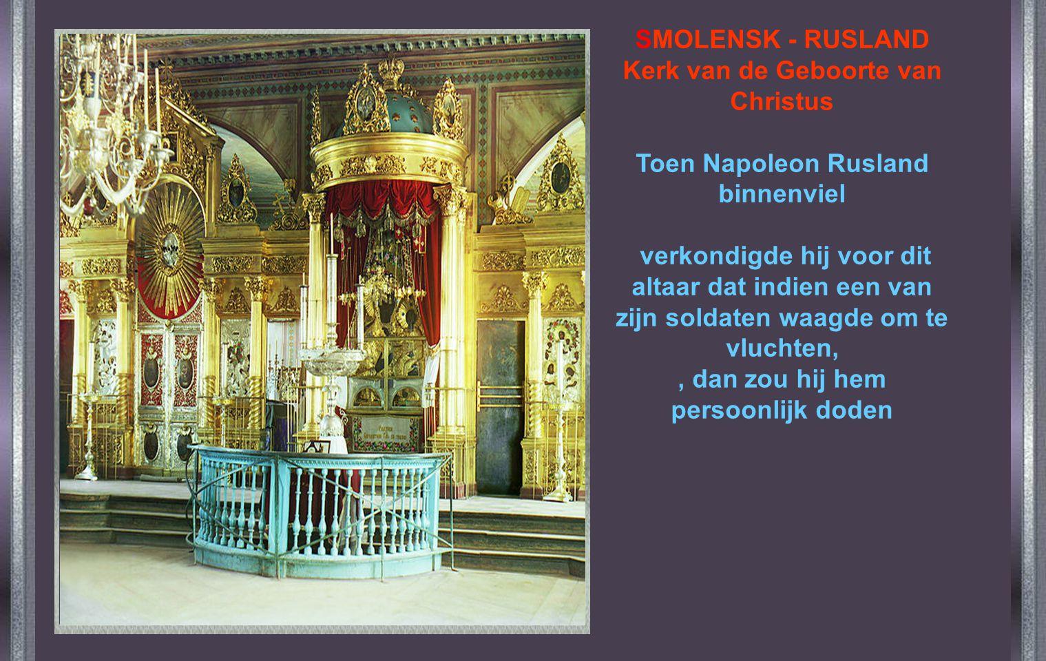 SMOLENSK - RUSLAND Kerk van de Geboorte van Christus Toen Napoleon Rusland binnenviel verkondigde hij voor dit altaar dat indien een van zijn soldaten waagde om te vluchten, , dan zou hij hem persoonlijk doden