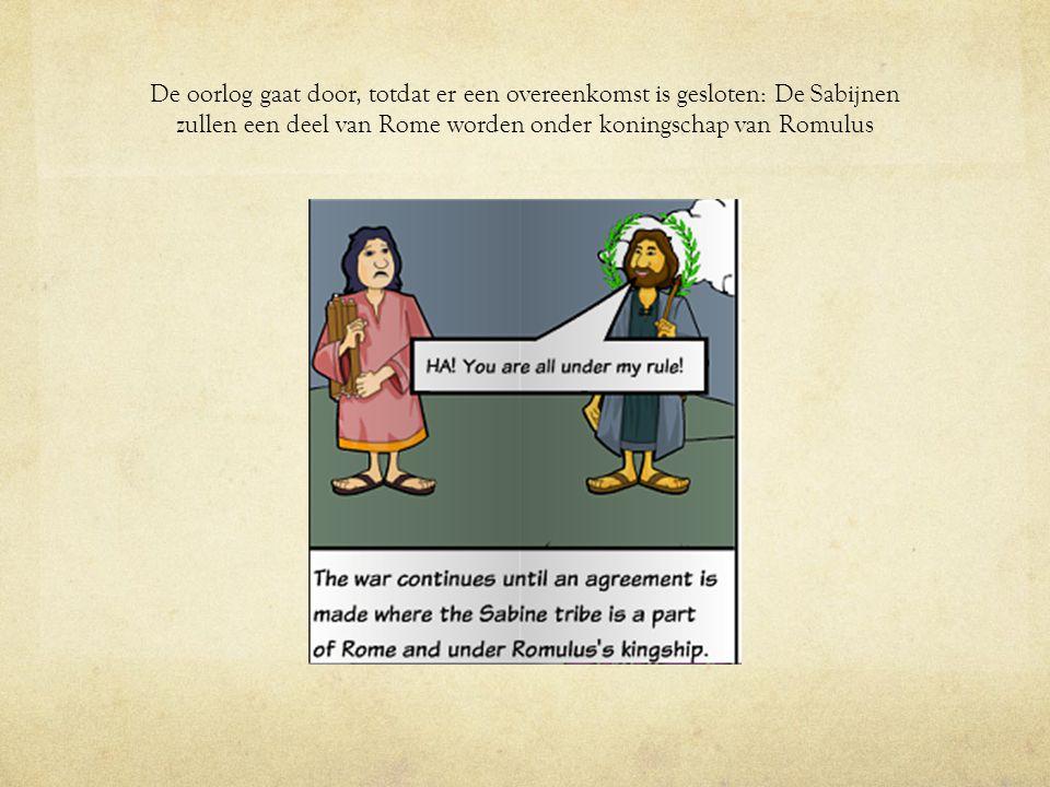 De oorlog gaat door, totdat er een overeenkomst is gesloten: De Sabijnen zullen een deel van Rome worden onder koningschap van Romulus