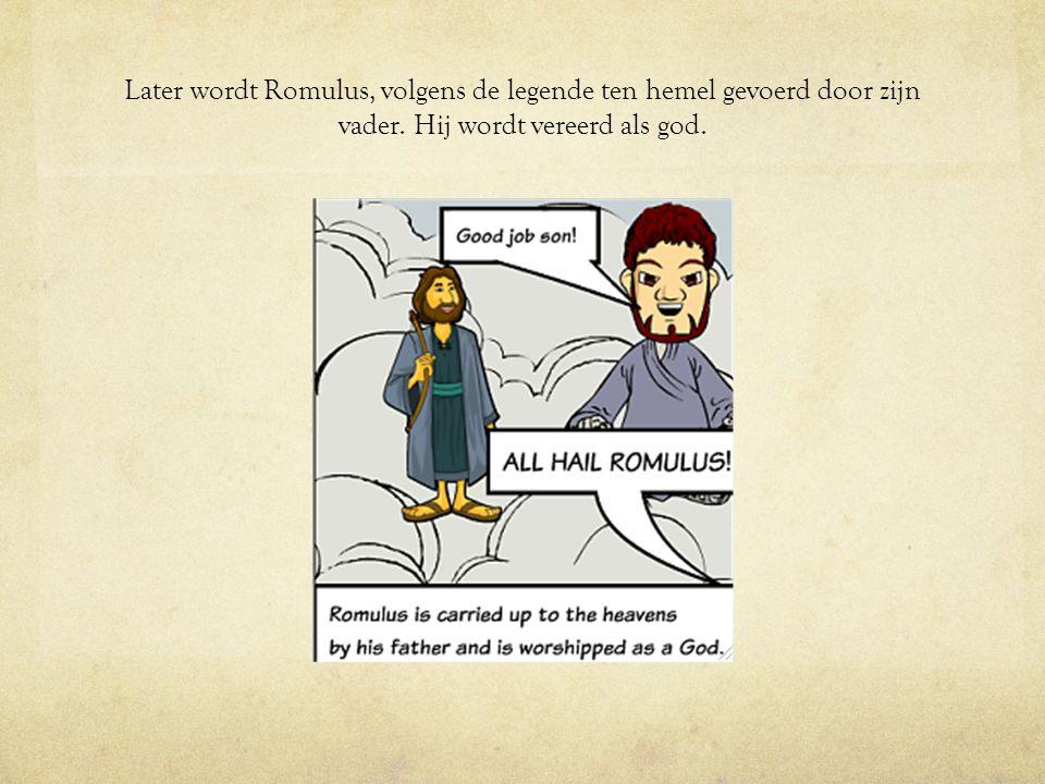 Later wordt Romulus, volgens de legende ten hemel gevoerd door zijn vader.
