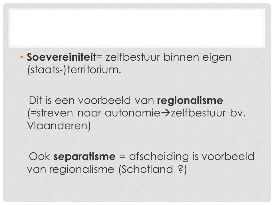 Soevereiniteit= zelfbestuur binnen eigen (staats-)territorium.