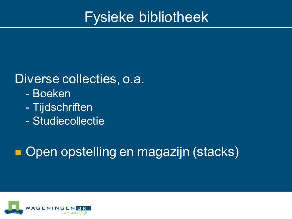 Fysieke bibliotheek Diverse collecties, o.a. - Boeken - Tijdschriften - Studiecollectie.