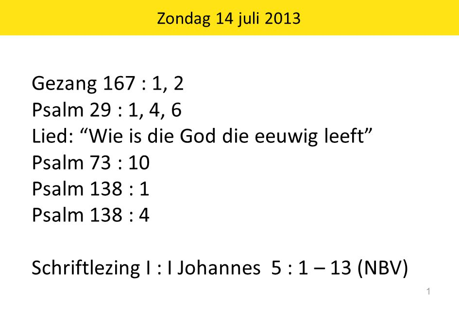 Lied: Wie is die God die eeuwig leeft Psalm 73 : 10 Psalm 138 : 1