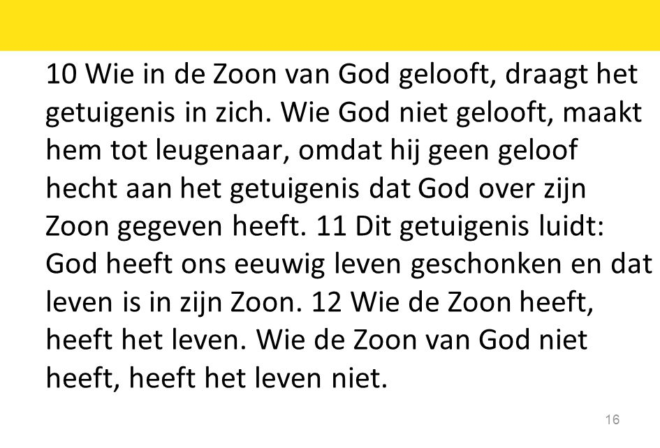 10 Wie in de Zoon van God gelooft, draagt het getuigenis in zich