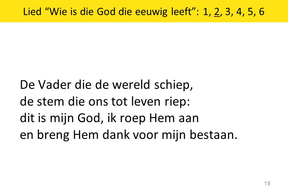 Lied Wie is die God die eeuwig leeft : 1, 2, 3, 4, 5, 6