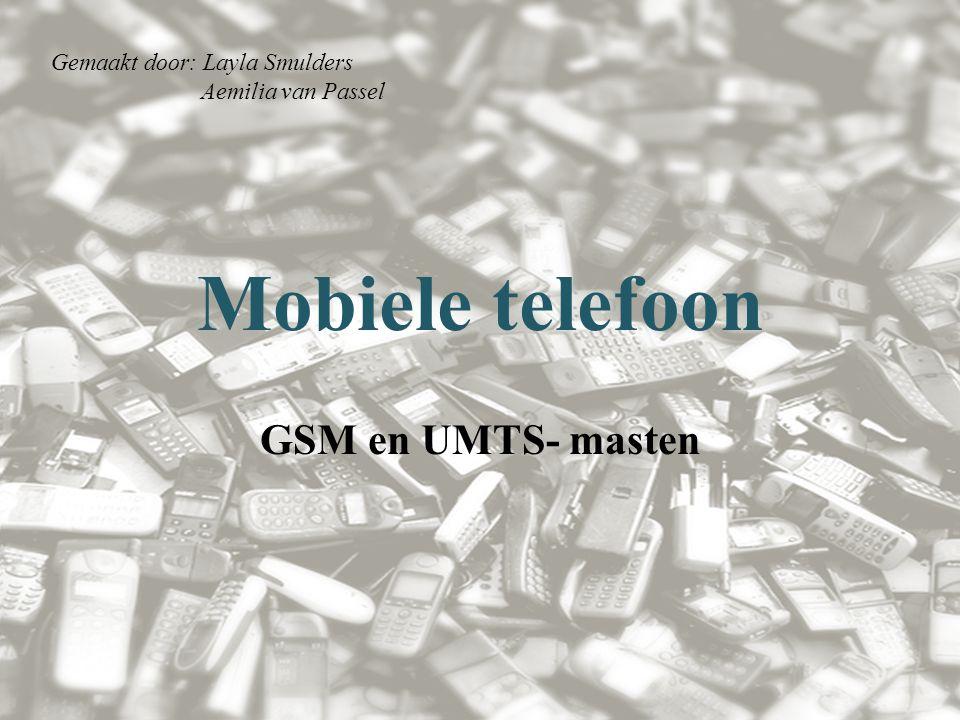 Mobiele telefoon GSM en UMTS- masten Gemaakt door: Layla Smulders