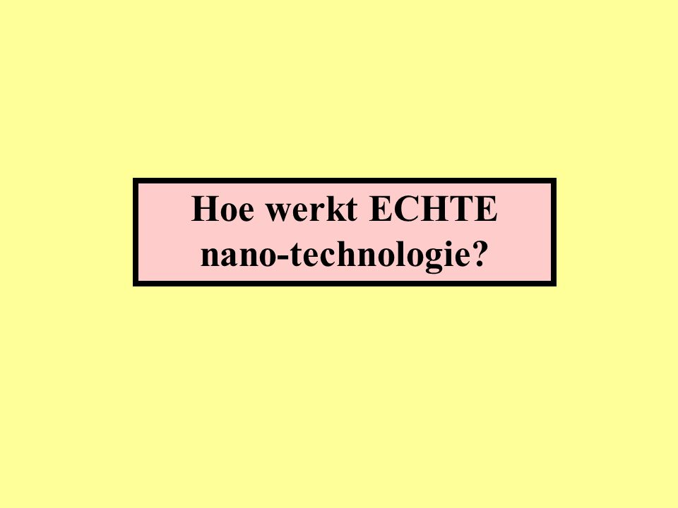 Hoe werkt ECHTE nano-technologie