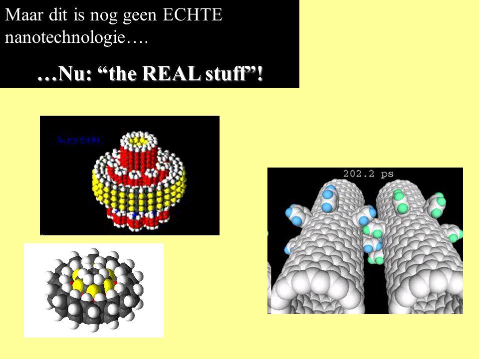 Maar dit is nog geen ECHTE nanotechnologie….