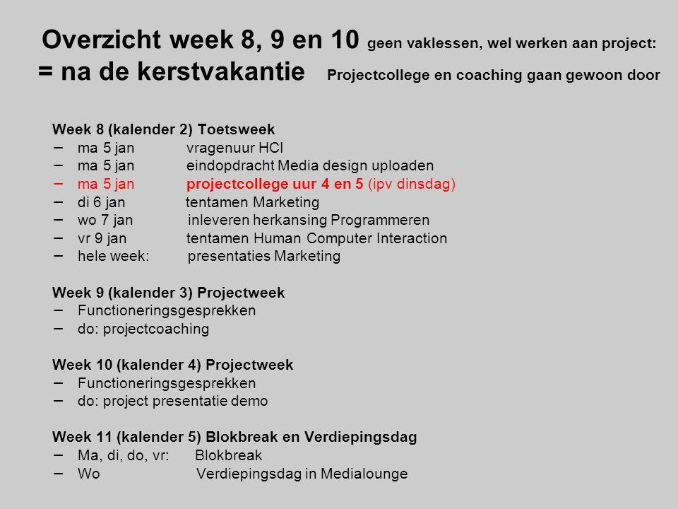 Overzicht week 8, 9 en 10 geen vaklessen, wel werken aan project: = na de kerstvakantie Projectcollege en coaching gaan gewoon door