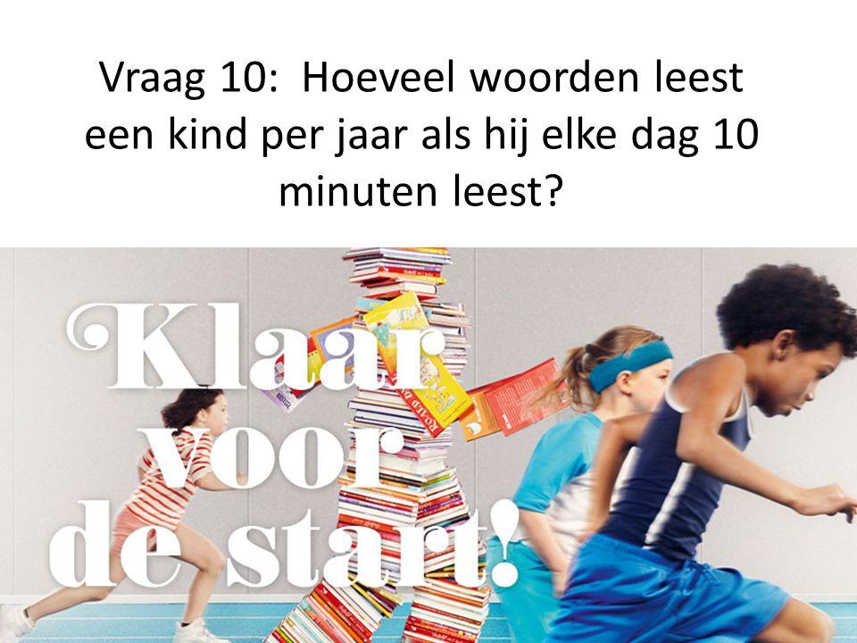Vraag 10: Hoeveel woorden leest een kind per jaar als hij elke dag 10 minuten leest