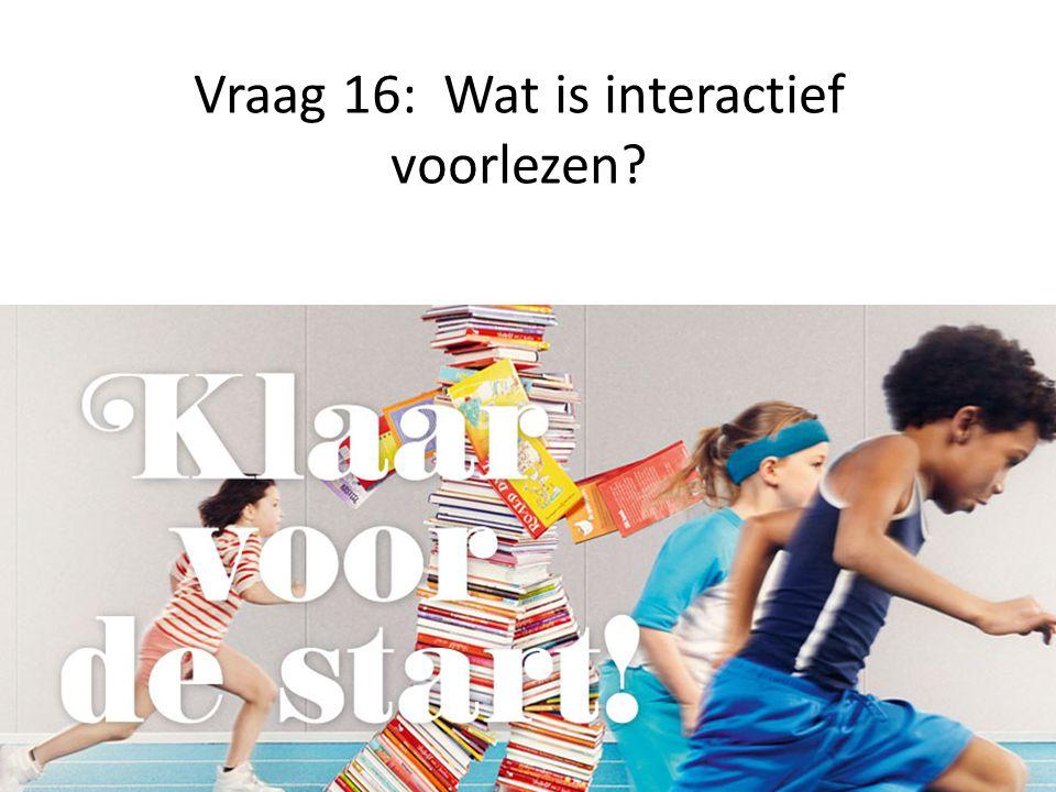 Vraag 16: Wat is interactief voorlezen