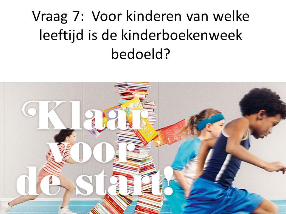 Vraag 7: Voor kinderen van welke leeftijd is de kinderboekenweek bedoeld