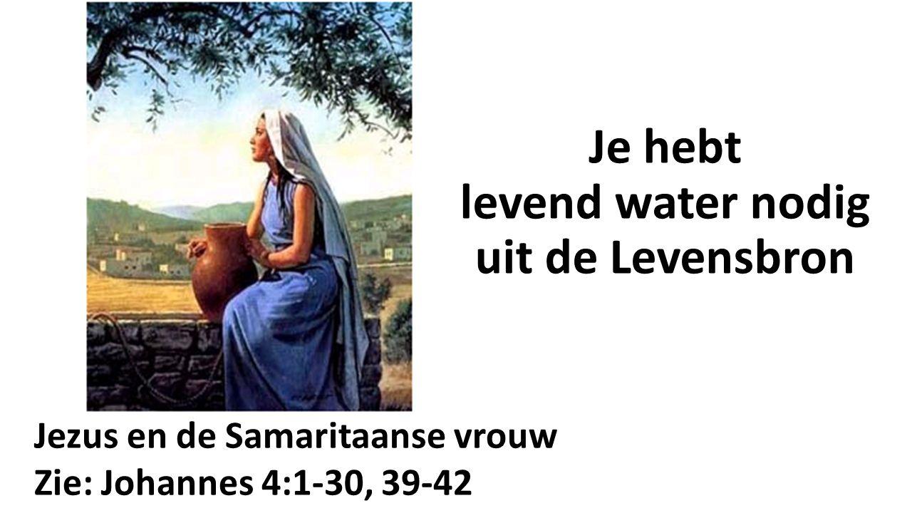 Je hebt levend water nodig uit de Levensbron