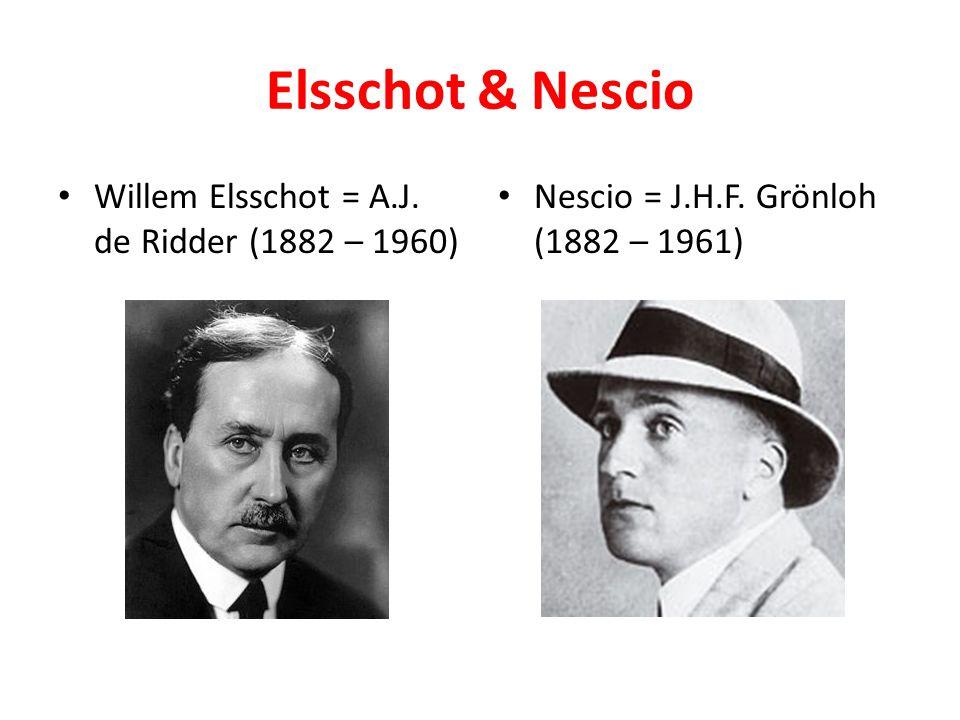 Elsschot & Nescio Willem Elsschot = A.J. de Ridder (1882 – 1960)