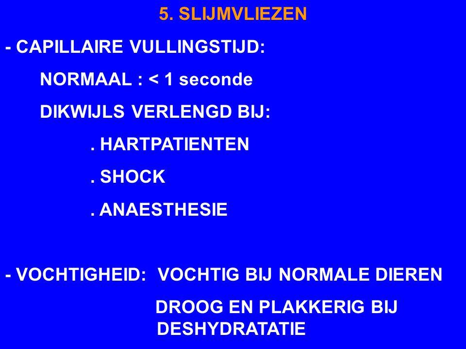 5. SLIJMVLIEZEN - CAPILLAIRE VULLINGSTIJD: NORMAAL : < 1 seconde. DIKWIJLS VERLENGD BIJ: . HARTPATIENTEN.