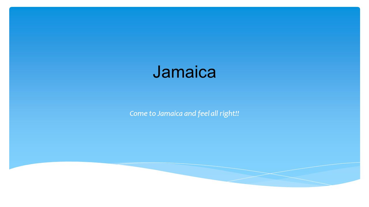 Come to Jamaica and feel all right!!