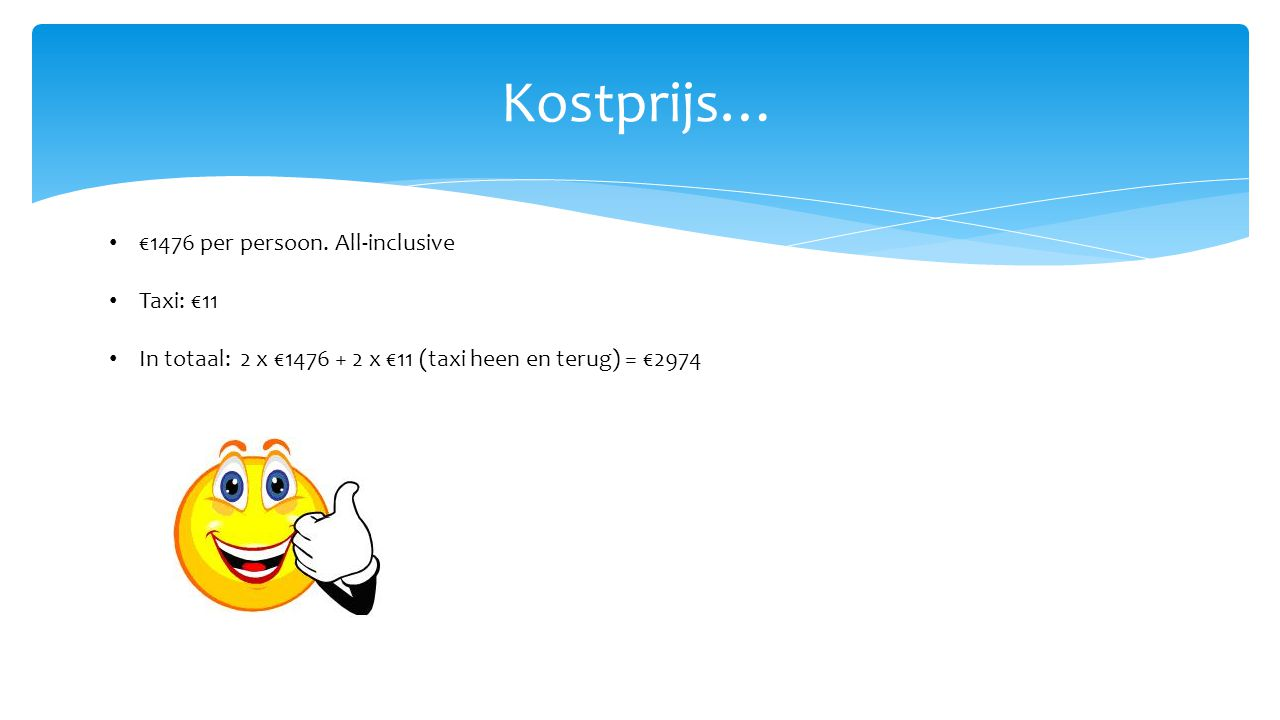 Kostprijs… €1476 per persoon. All-inclusive Taxi: €11