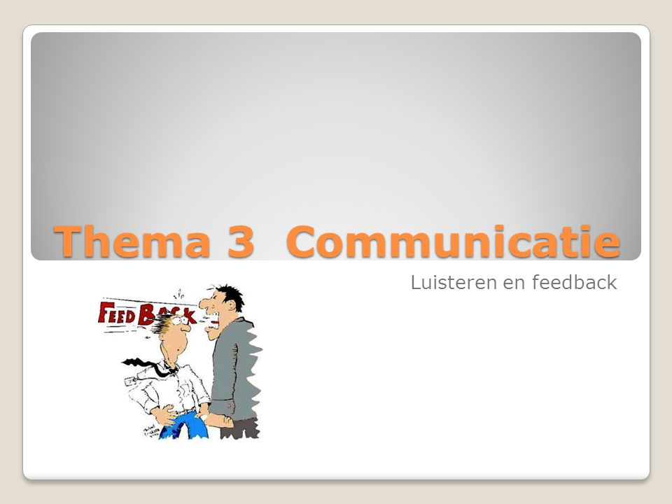 Thema 3 Communicatie Luisteren en feedback