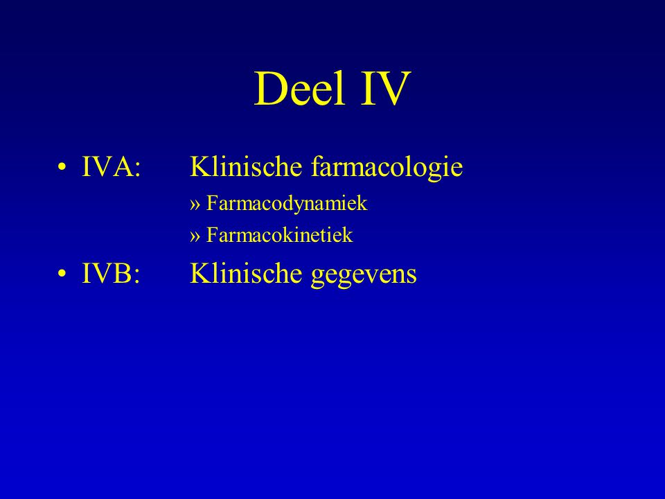 Deel IV IVA: Klinische farmacologie IVB: Klinische gegevens