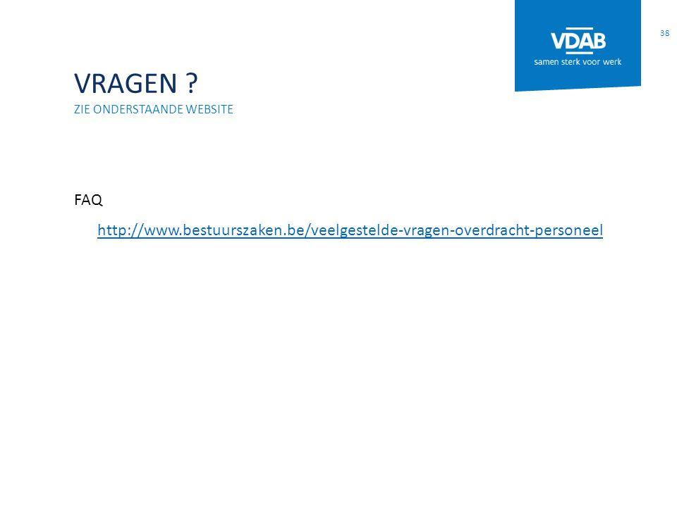 VRAGEN Zie onderstaande website. FAQ. http://www.bestuurszaken.be/veelgestelde-vragen-overdracht-personeel.