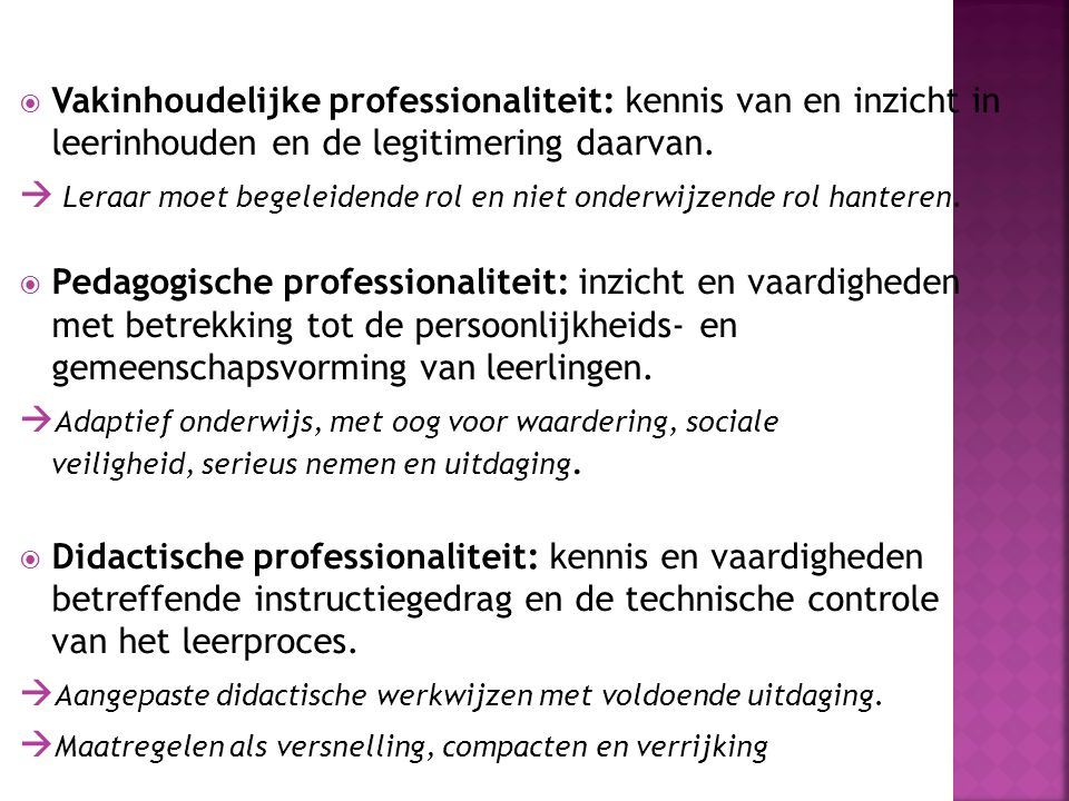 Vakinhoudelijke professionaliteit: kennis van en inzicht in leerinhouden en de legitimering daarvan.