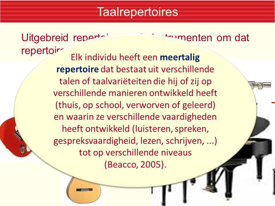 Taalrepertoires Uitgebreid repertoire en de instrumenten om dat repertoire te vertolken.