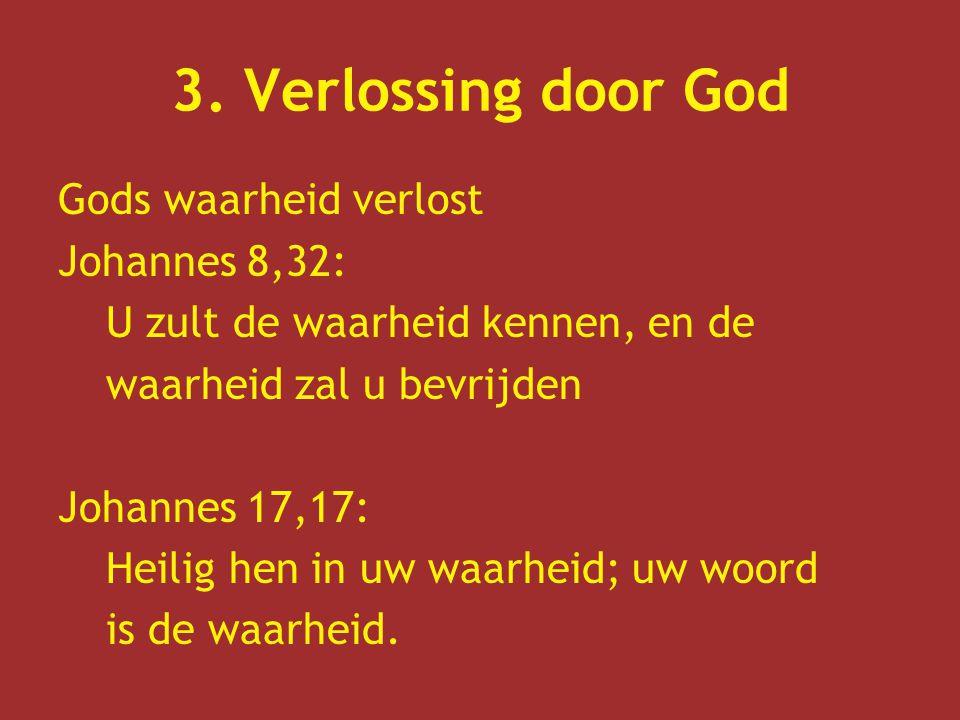 3. Verlossing door God Gods waarheid verlost Johannes 8,32: