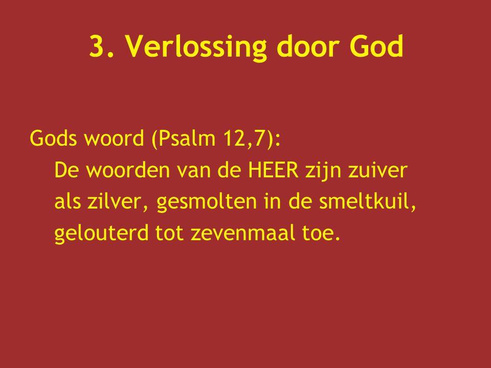 3. Verlossing door God Gods woord (Psalm 12,7):
