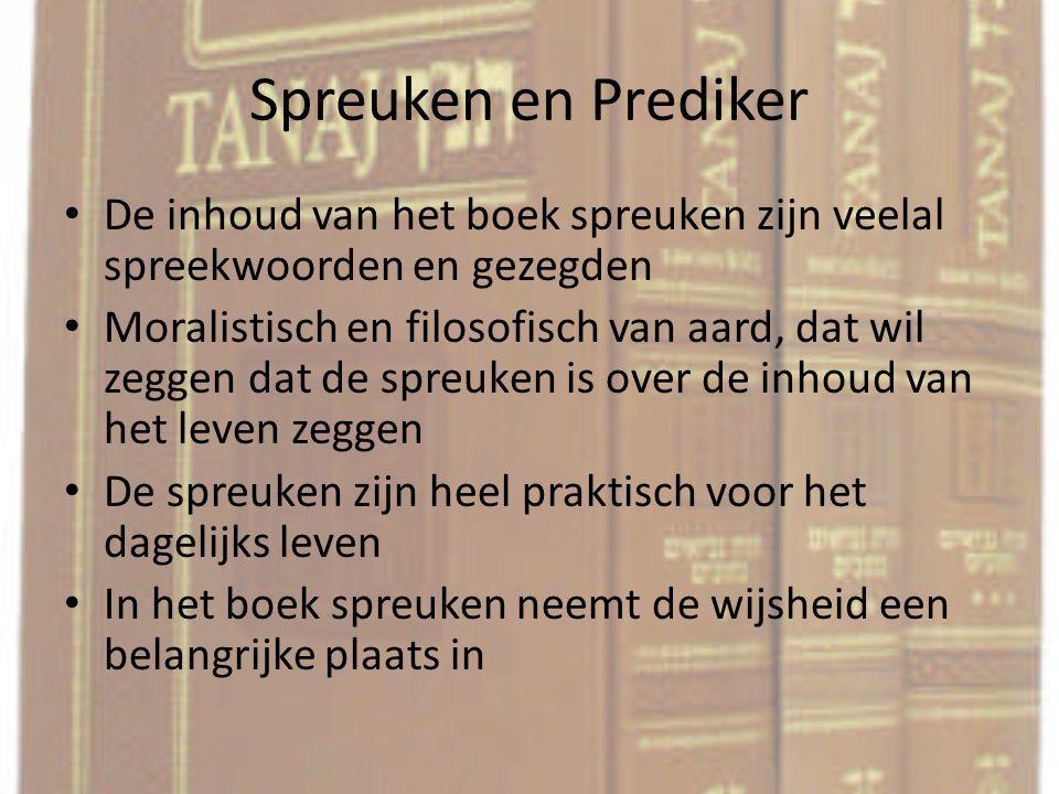 Spreuken en Prediker De inhoud van het boek spreuken zijn veelal spreekwoorden en gezegden.