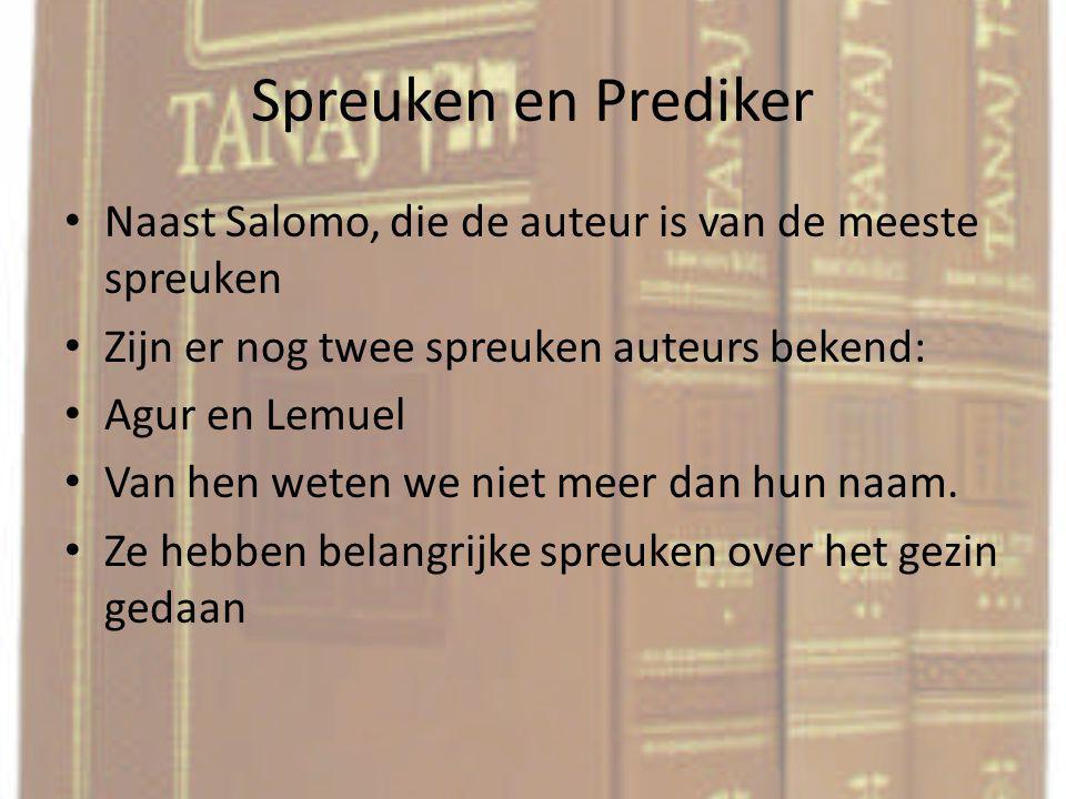 Spreuken en Prediker Naast Salomo, die de auteur is van de meeste spreuken. Zijn er nog twee spreuken auteurs bekend: