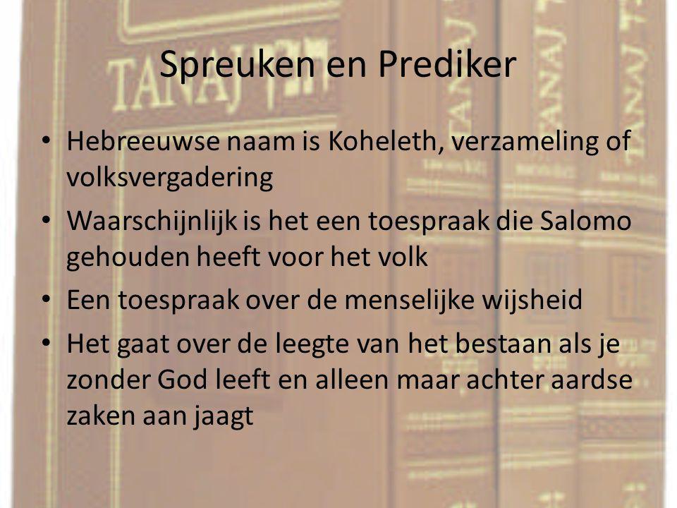 Spreuken en Prediker Hebreeuwse naam is Koheleth, verzameling of volksvergadering.