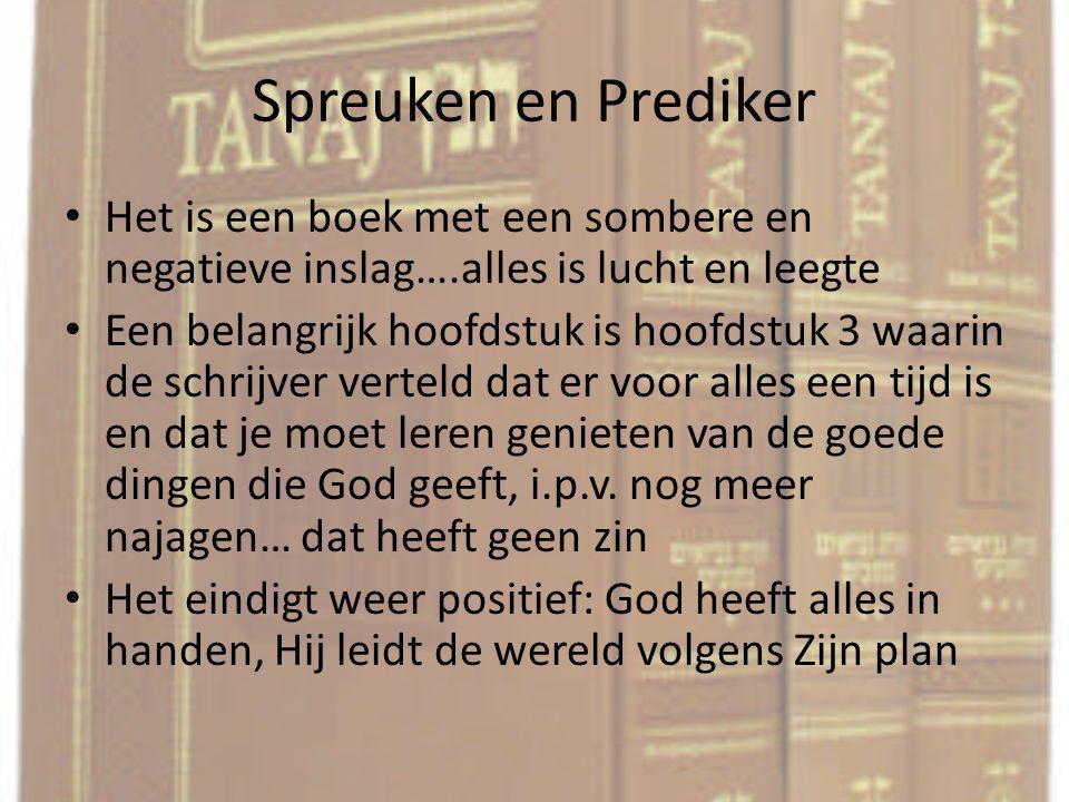 Spreuken en Prediker Het is een boek met een sombere en negatieve inslag….alles is lucht en leegte.