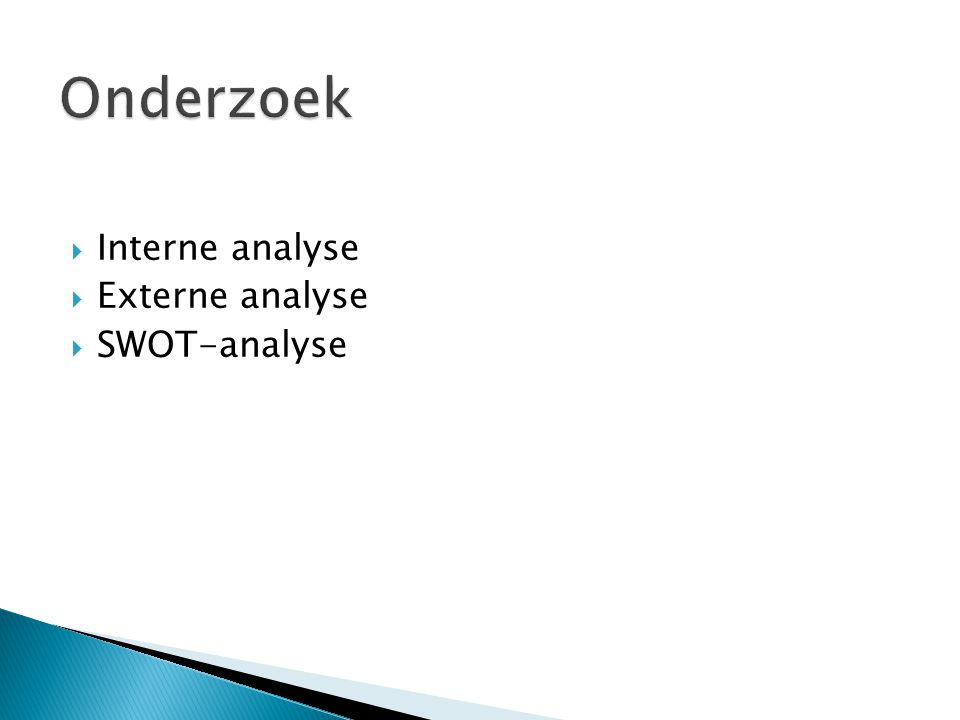 Onderzoek Interne analyse Externe analyse SWOT-analyse