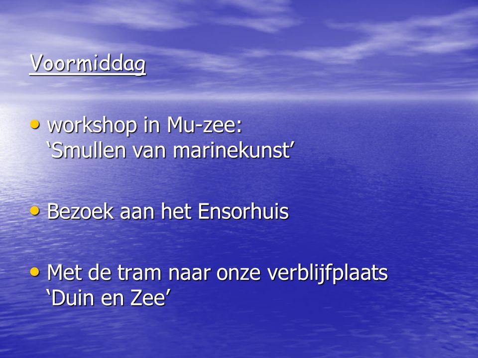 Voormiddag workshop in Mu-zee: 'Smullen van marinekunst' Bezoek aan het Ensorhuis.