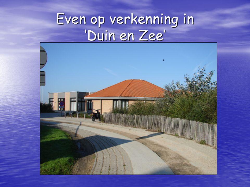 Even op verkenning in 'Duin en Zee'
