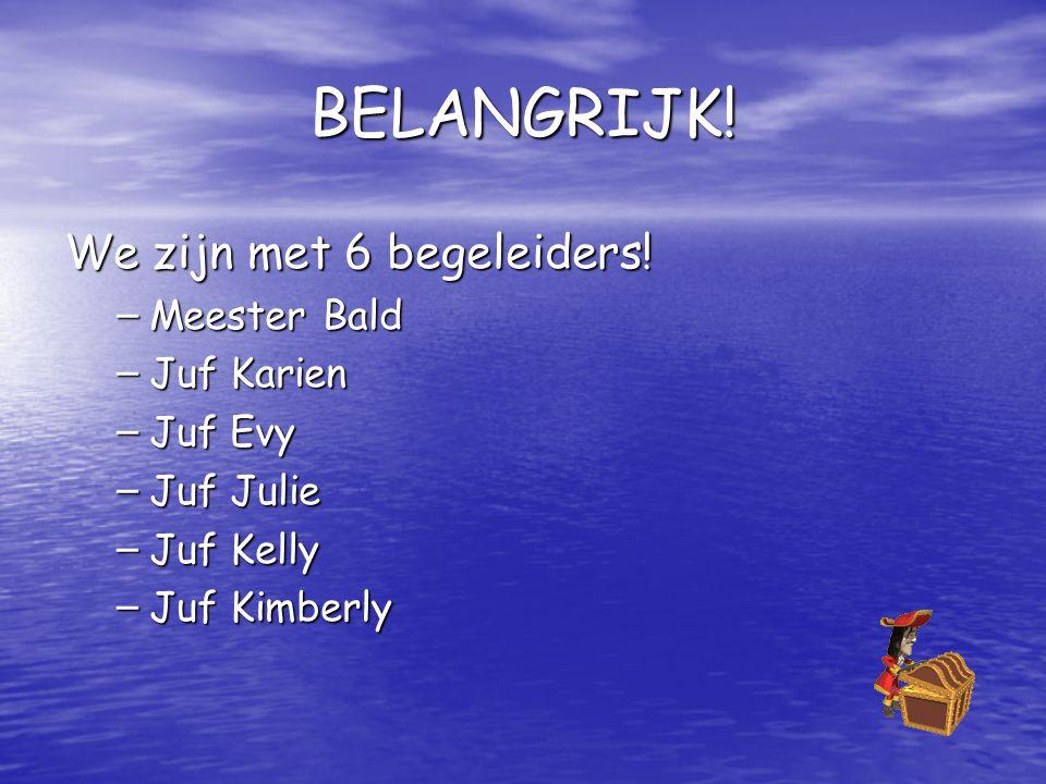 BELANGRIJK! We zijn met 6 begeleiders! Meester Bald Juf Karien Juf Evy