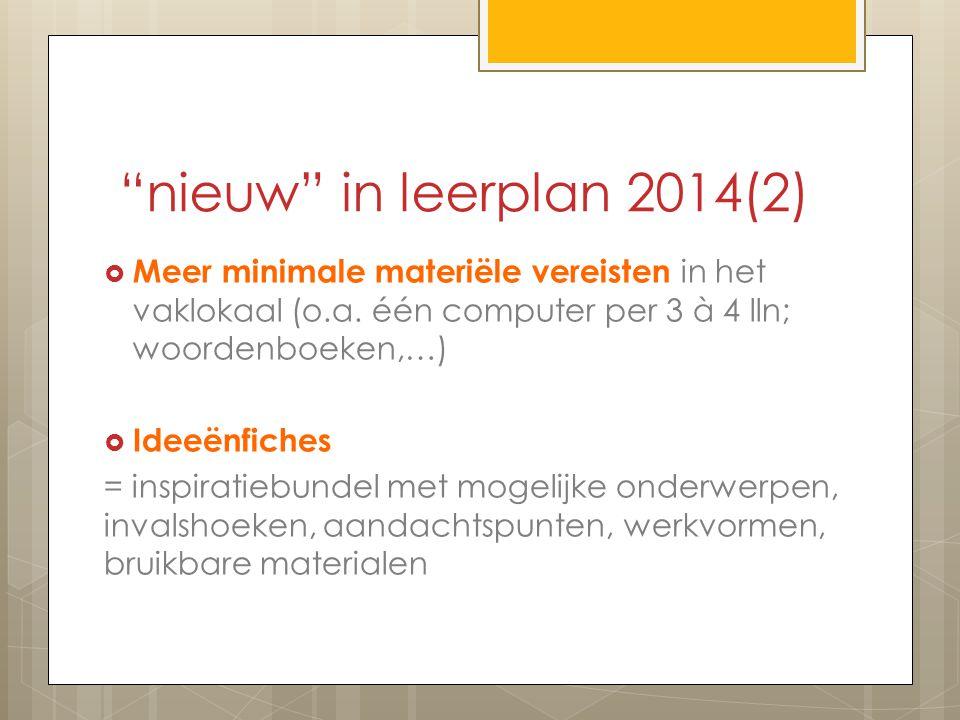 nieuw in leerplan 2014(2) Meer minimale materiële vereisten in het vaklokaal (o.a. één computer per 3 à 4 lln; woordenboeken,…)