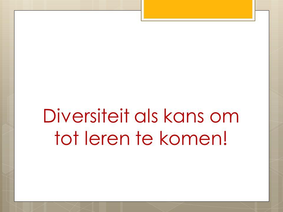 Diversiteit als kans om tot leren te komen!