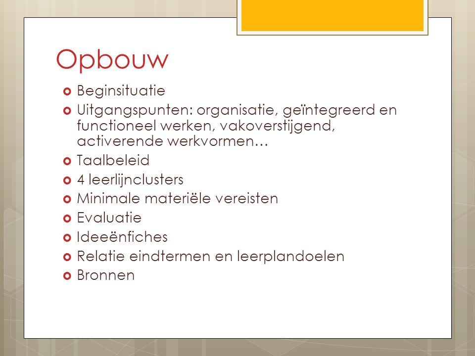 Opbouw Beginsituatie. Uitgangspunten: organisatie, geïntegreerd en functioneel werken, vakoverstijgend, activerende werkvormen…