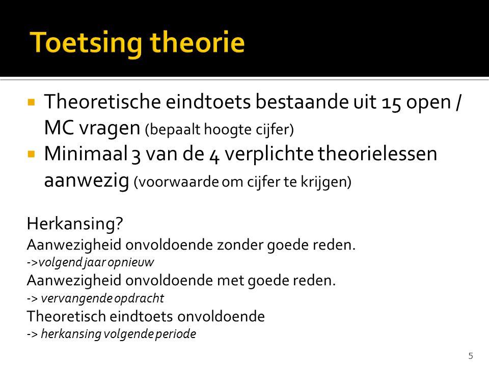 Toetsing theorie Theoretische eindtoets bestaande uit 15 open / MC vragen (bepaalt hoogte cijfer)