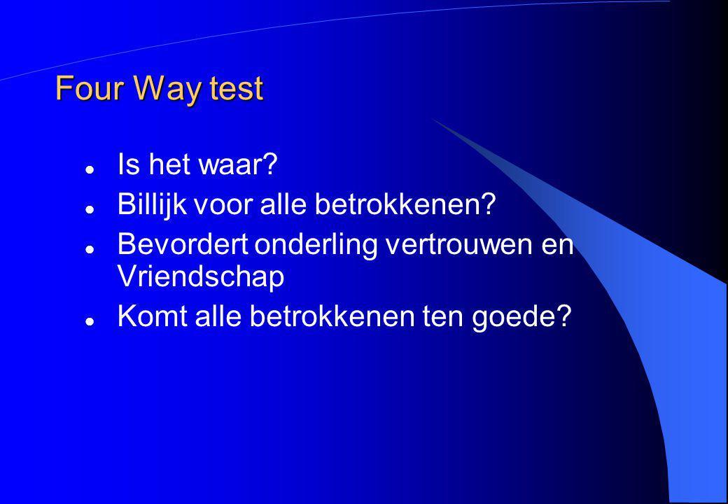 Four Way test Is het waar Billijk voor alle betrokkenen