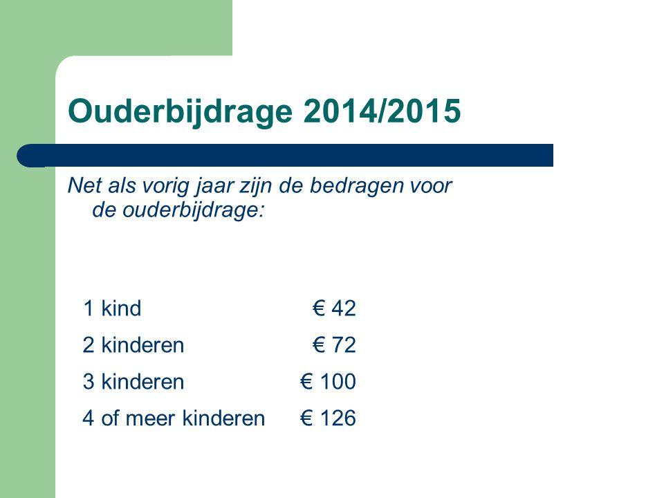 Ouderbijdrage 2014/2015 Net als vorig jaar zijn de bedragen voor de ouderbijdrage: 1 kind. € 42. 2 kinderen.