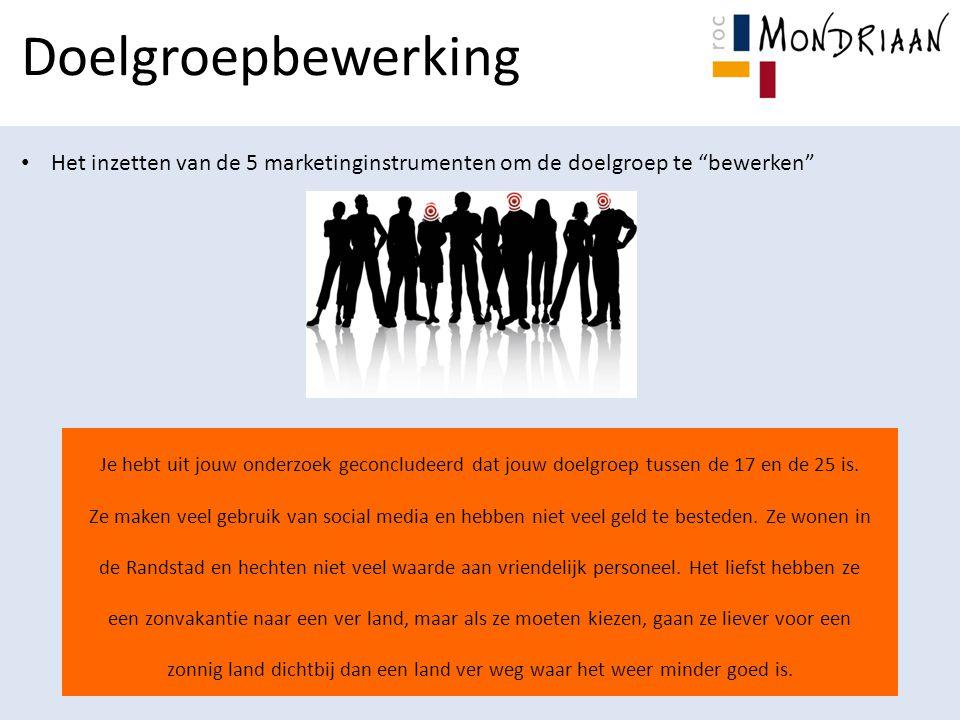 Doelgroepbewerking Het inzetten van de 5 marketinginstrumenten om de doelgroep te bewerken