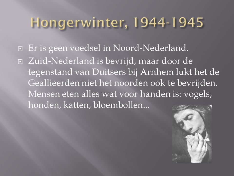 Hongerwinter, 1944-1945 Er is geen voedsel in Noord-Nederland.