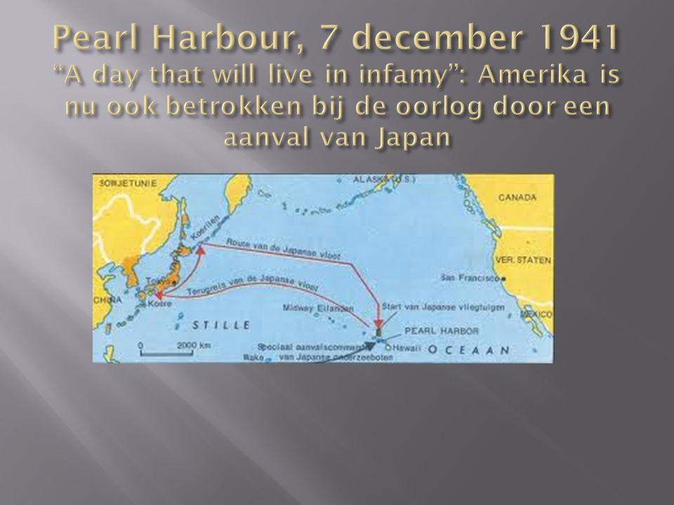 Pearl Harbour, 7 december 1941 A day that will live in infamy : Amerika is nu ook betrokken bij de oorlog door een aanval van Japan