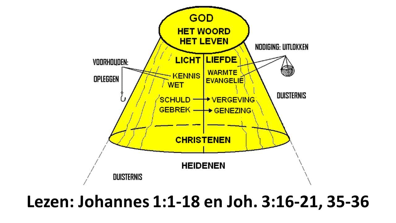 Lezen: Johannes 1:1-18 en Joh. 3:16-21, 35-36
