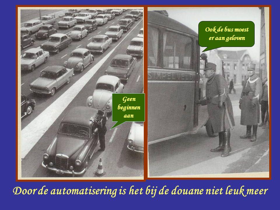 Douanier Door de automatisering is het bij de douane niet leuk meer