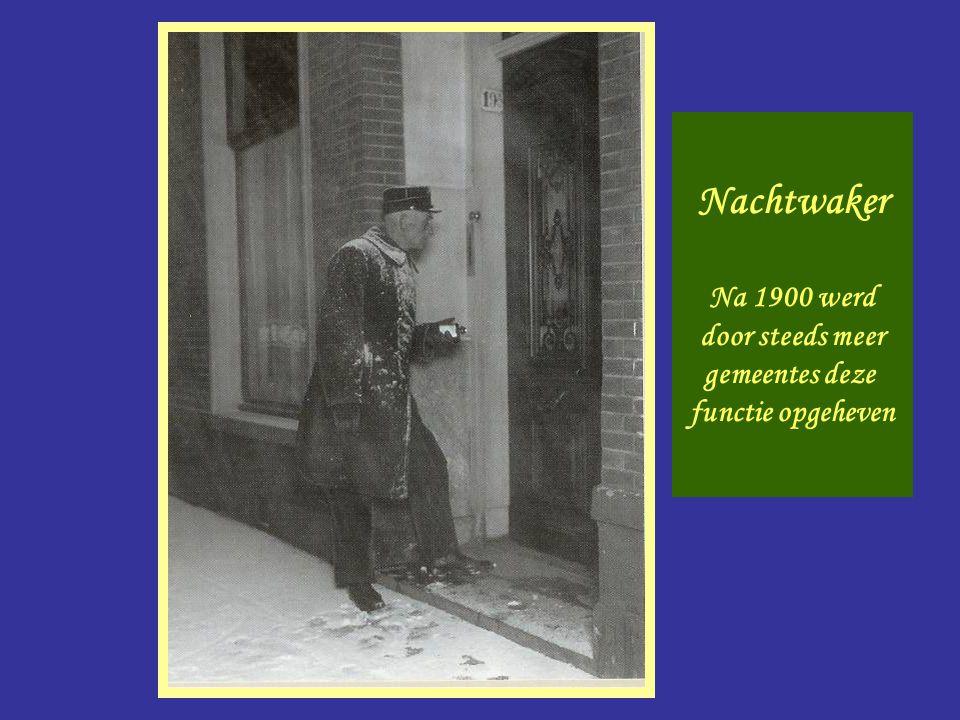 Nachtwaker Nachtwaker Na 1900 werd door steeds meer gemeentes deze